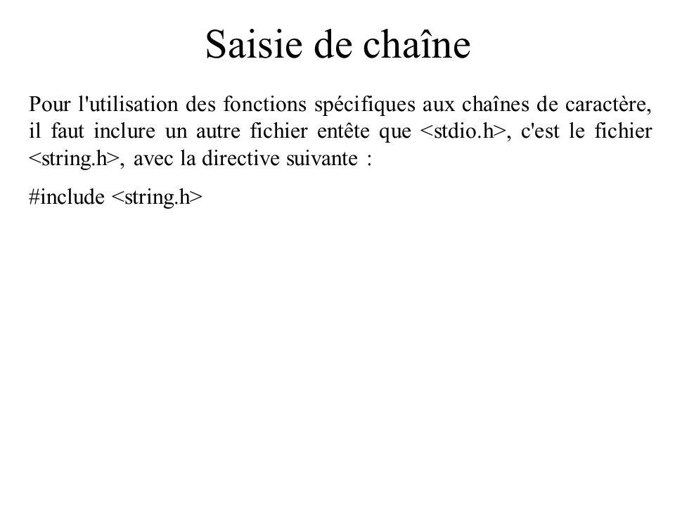 Saisie de chaîne Si l utilisateur rentre le texte hello ! , c est la suite de caractères h , e , l , l , o , , ! , \0 qui sera stockée dans le tableau.