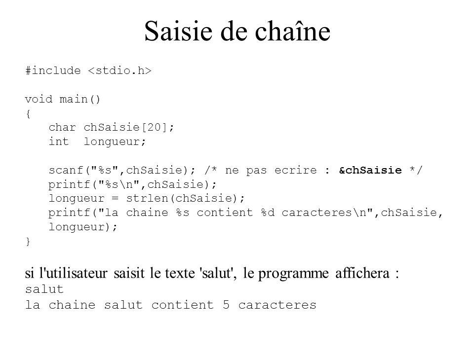 Saisie de chaîne Pour l utilisation des fonctions spécifiques aux chaînes de caractère, il faut inclure un autre fichier entête que, c est le fichier, avec la directive suivante : #include