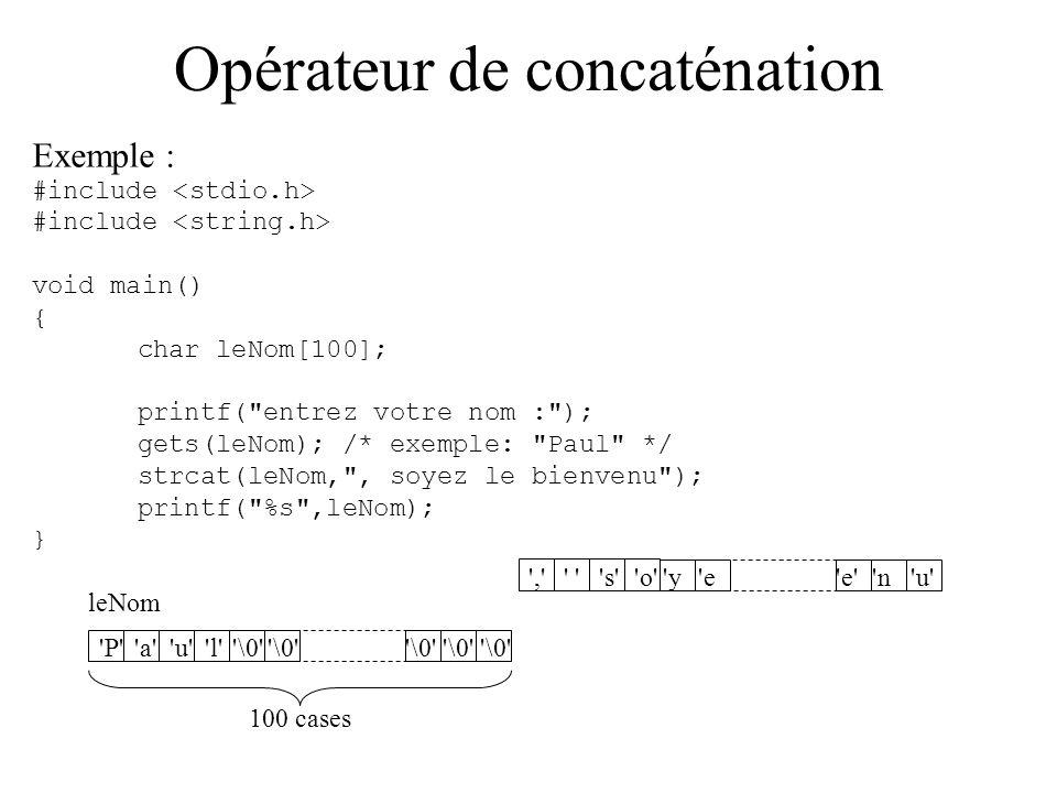 Opérateur de concaténation Opération parfois utile : mettre bout à bout 2 chaînes de caractères (concaténer) pour faire par exemple des messages d accueil, ou pour construire des noms de fichiers.