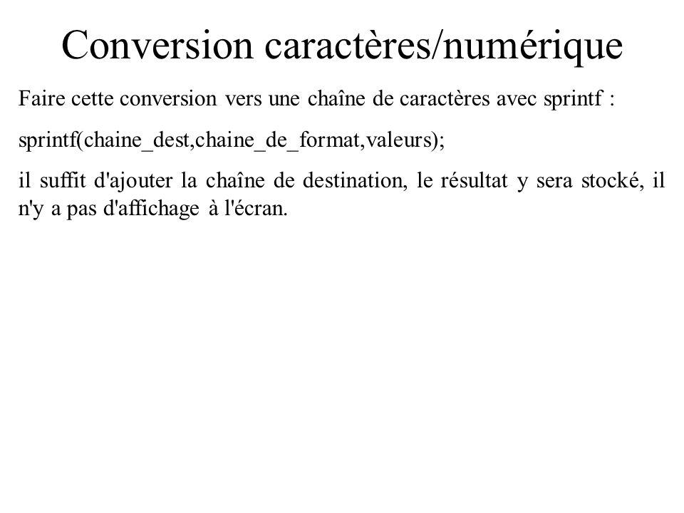 Conversion caractères/numérique Conversion de valeurs entières ou à virgule en chaîne de caractères : on utilise sprintf, qui est une extension de printf.