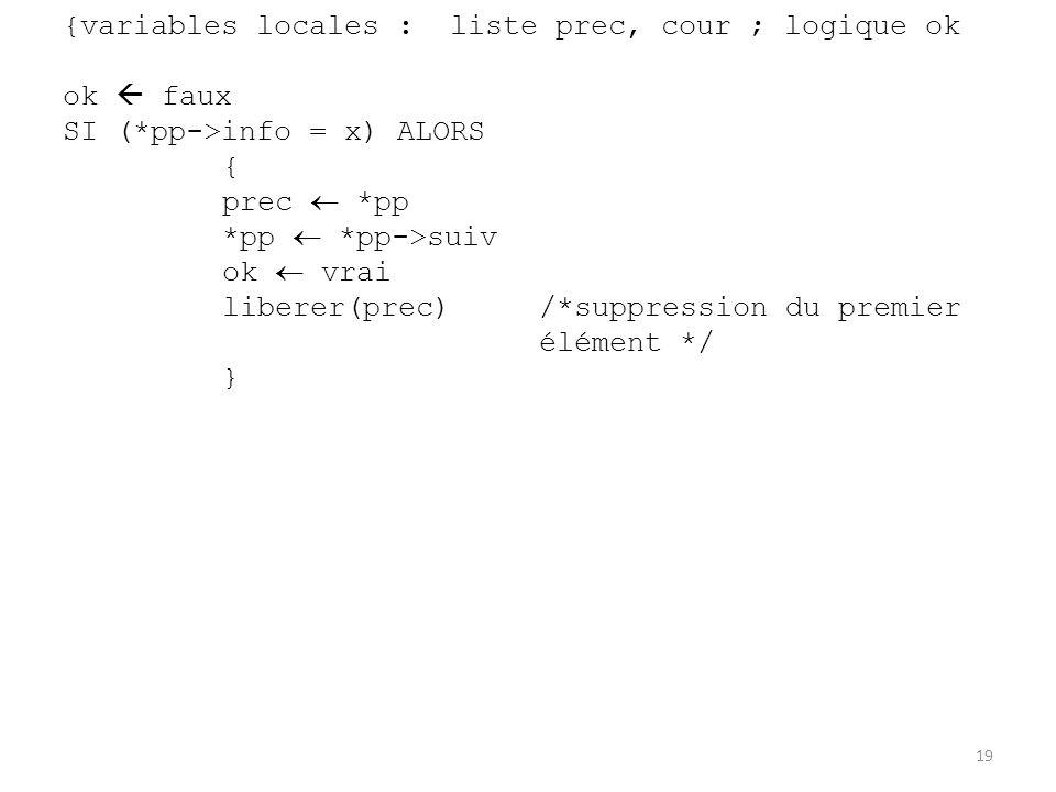 {variables locales : liste prec, cour ; logique ok ok faux SI (*pp->info = x) ALORS { prec *pp *pp *pp->suiv ok vrai liberer(prec)/*suppression du pre