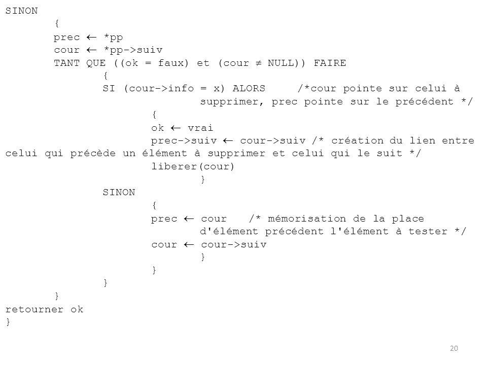 SINON { prec *pp cour *pp->suiv TANT QUE ((ok = faux) et (cour NULL)) FAIRE { SI (cour->info = x) ALORS/*cour pointe sur celui à supprimer, prec point