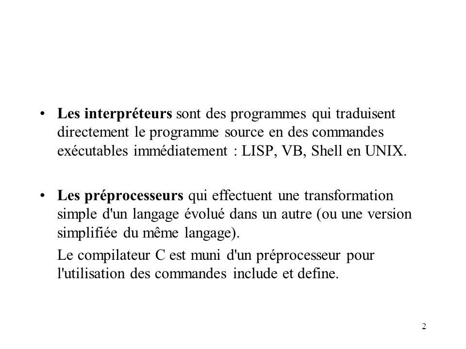 2 Les interpréteurs sont des programmes qui traduisent directement le programme source en des commandes exécutables immédiatement : LISP, VB, Shell en UNIX.