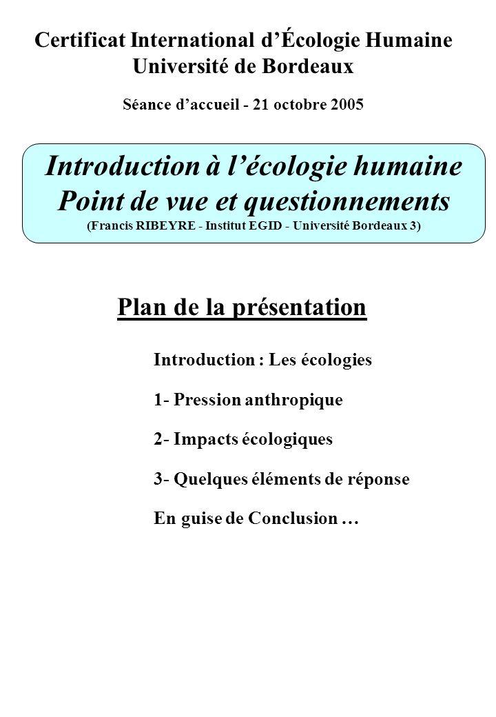 Certificat International dÉcologie Humaine Université de Bordeaux Séance daccueil - 21 octobre 2005 Introduction à lécologie humaine Point de vue et q