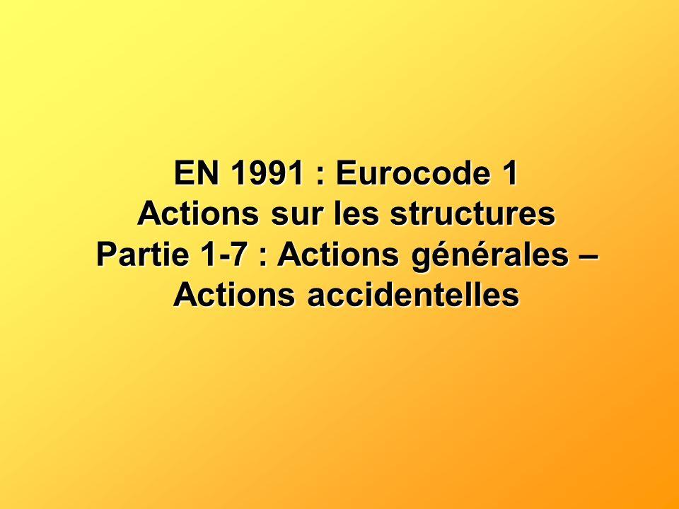 EN 1991 : Eurocode 1 Actions sur les structures Partie 1-7 : Actions générales – Actions accidentelles