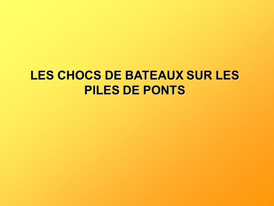 LES CHOCS DE BATEAUX SUR LES PILES DE PONTS