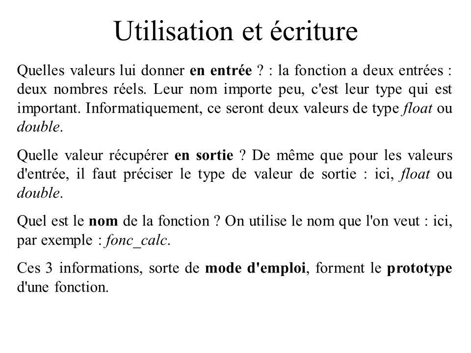 Utilisation et écriture Quelles valeurs lui donner en entrée ? : la fonction a deux entrées : deux nombres réels. Leur nom importe peu, c'est leur typ