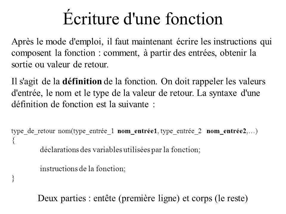 Écriture d'une fonction Après le mode d'emploi, il faut maintenant écrire les instructions qui composent la fonction : comment, à partir des entrées,