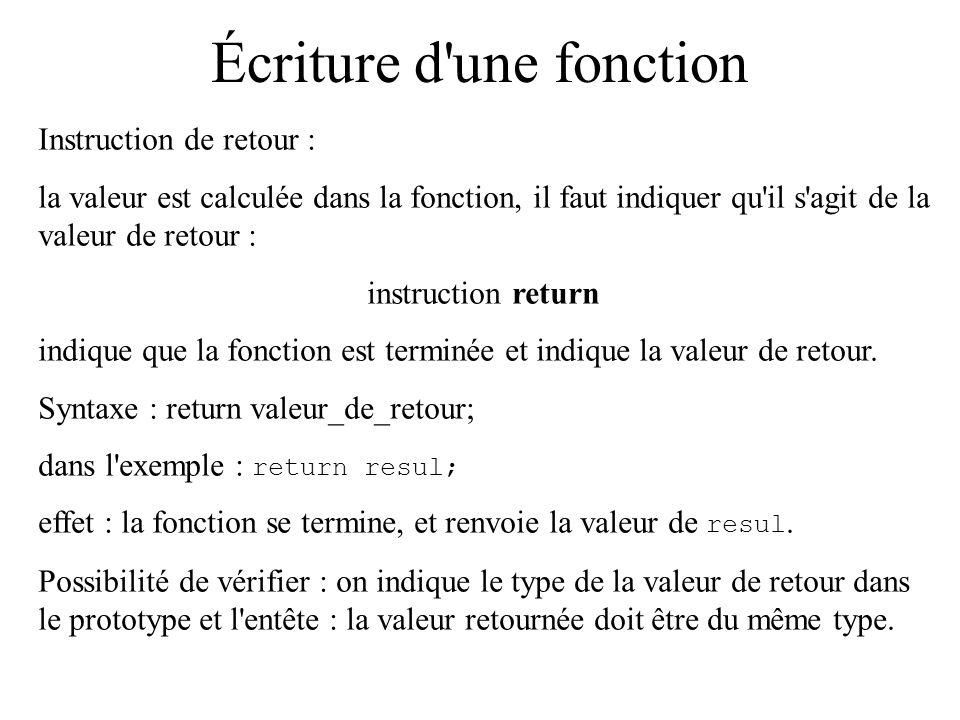 Écriture d'une fonction Instruction de retour : la valeur est calculée dans la fonction, il faut indiquer qu'il s'agit de la valeur de retour : instru