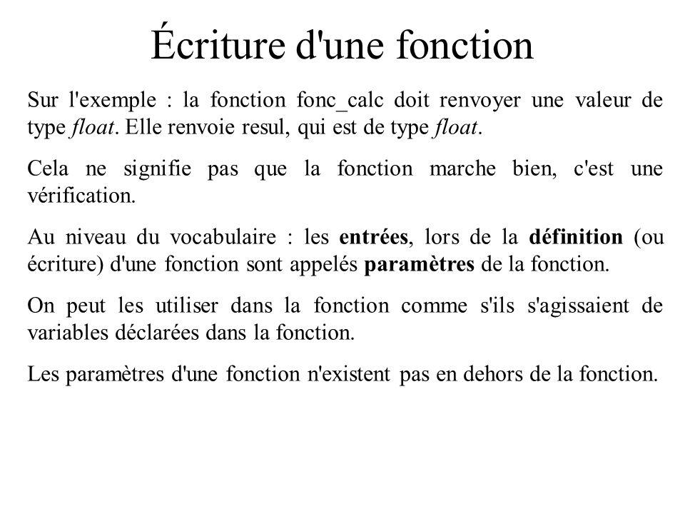 Écriture d'une fonction Sur l'exemple : la fonction fonc_calc doit renvoyer une valeur de type float. Elle renvoie resul, qui est de type float. Cela