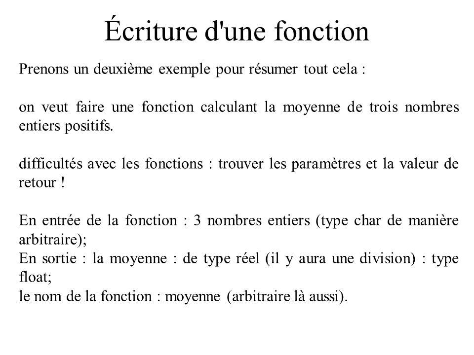 Écriture d'une fonction Prenons un deuxième exemple pour résumer tout cela : on veut faire une fonction calculant la moyenne de trois nombres entiers