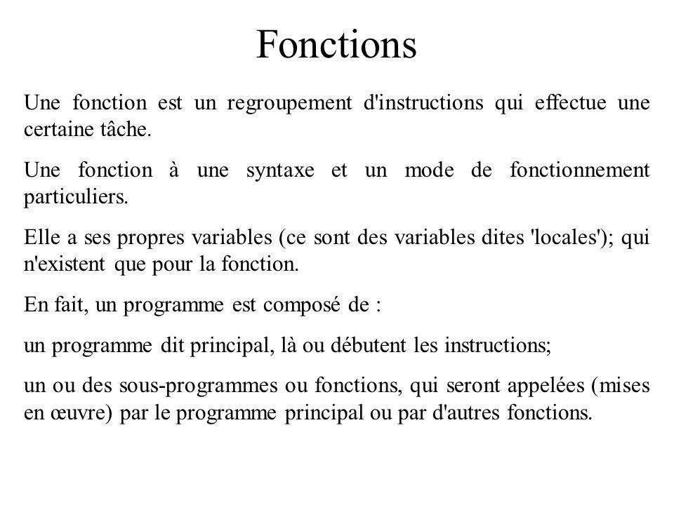 Fonctions Une fonction est un regroupement d'instructions qui effectue une certaine tâche. Une fonction à une syntaxe et un mode de fonctionnement par