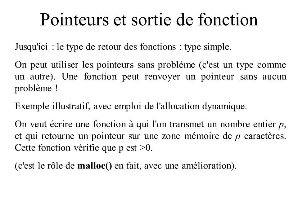 Pointeurs et sortie de fonction Jusqu'ici : le type de retour des fonctions : type simple. On peut utiliser les pointeurs sans problème (c'est un type