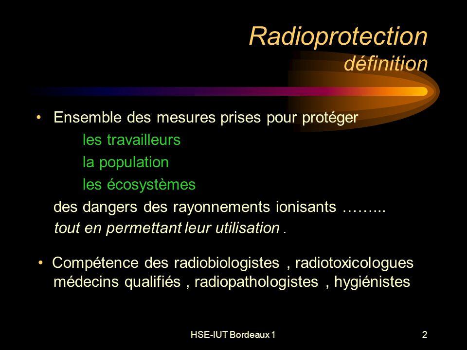 HSE-IUT Bordeaux 183 Radioprotection évaluation de la dose engagée par ingestion Identifier le ou les radionucléides Déterminer la DPUI par ingestion de chacun Sv/Bq (arrêté du 1/09/2003) Evaluer lactivité A t, susceptible dêtre incorporée : analyses radiotoxicologiques, anthropogammamétrie Calculer la dose par ingestion: E ingest = A t x DPUI ingest