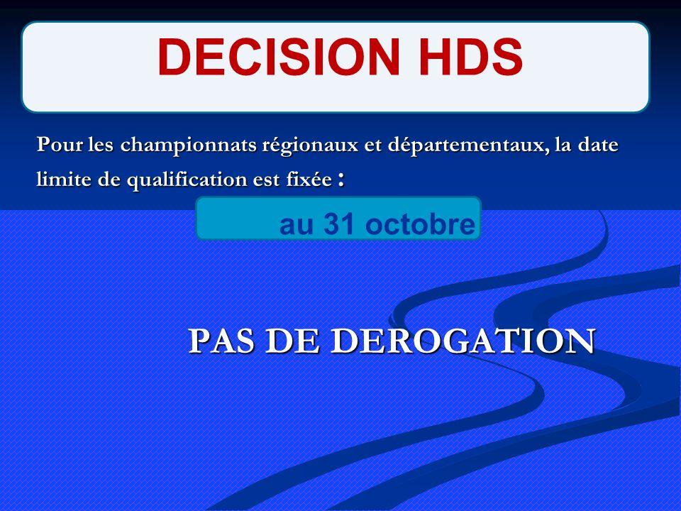 Pour les championnats régionaux et départementaux, la date limite de qualification est fixée : PAS DE DEROGATION PAS DE DEROGATION DECISION HDS au 31 octobre