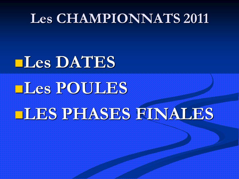 Les CHAMPIONNATS 2011 Les DATES Les DATES Les POULES Les POULES LES PHASES FINALES LES PHASES FINALES