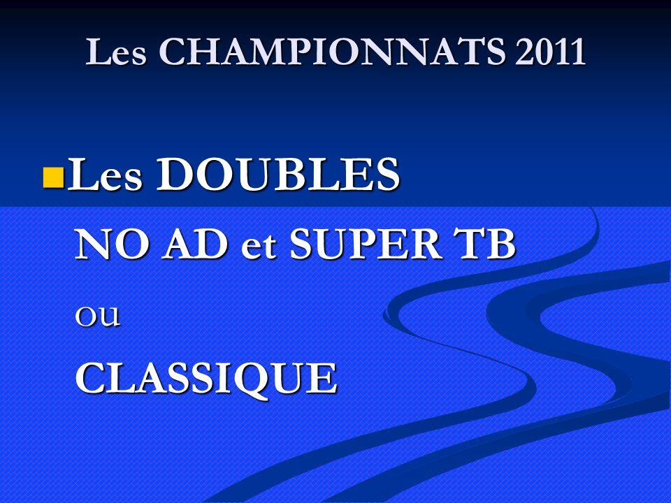 Les CHAMPIONNATS 2011 Les DOUBLES Les DOUBLES NO AD et SUPER TB ouCLASSIQUE