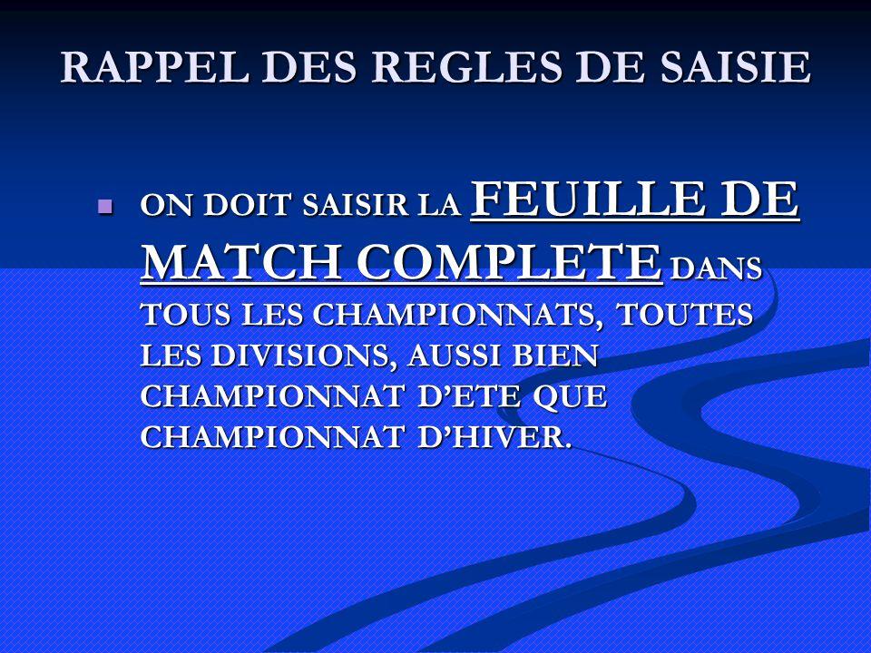 RAPPEL DES REGLES DE SAISIE ON DOIT SAISIR LA FEUILLE DE MATCH COMPLETE DANS TOUS LES CHAMPIONNATS, TOUTES LES DIVISIONS, AUSSI BIEN CHAMPIONNAT DETE QUE CHAMPIONNAT DHIVER.