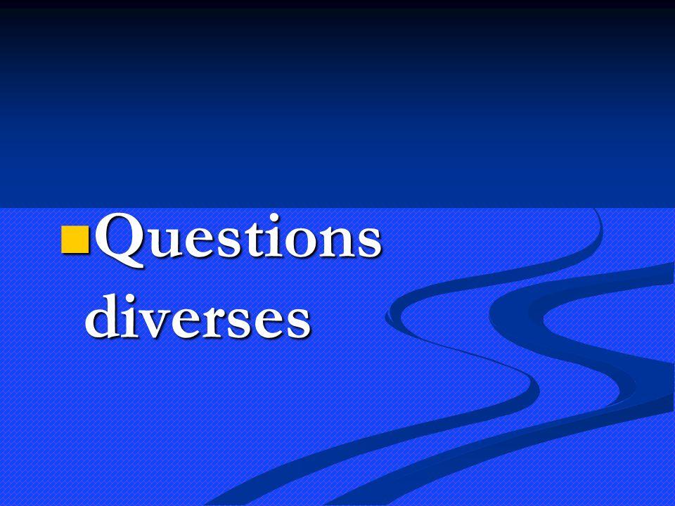 Questions diverses Questions diverses