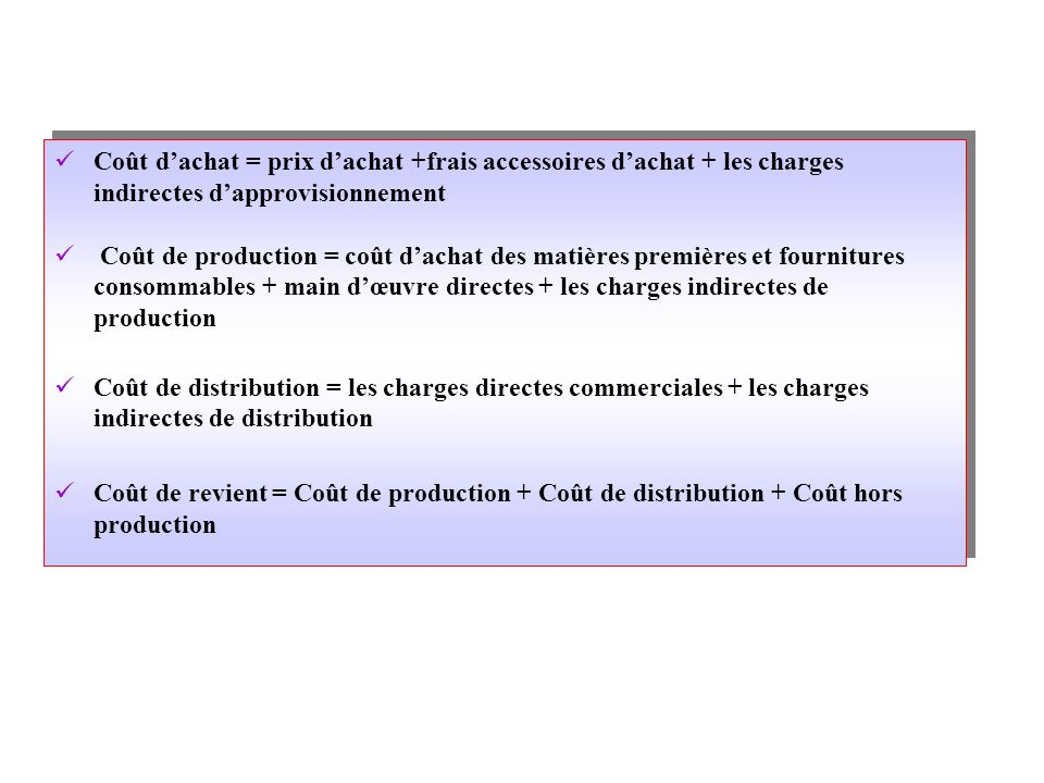Coût dachat = prix dachat +frais accessoires dachat + les charges indirectes dapprovisionnement Coût de production = coût dachat des matières première