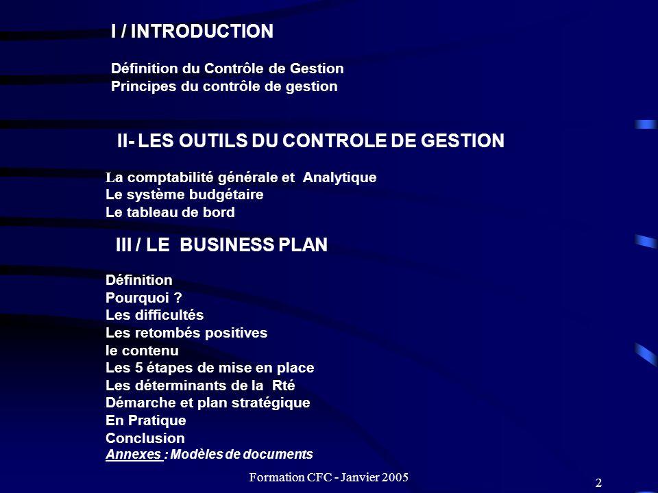 Formation CFC - Janvier 2005 2 I / INTRODUCTION Définition du Contrôle de Gestion Principes du contrôle de gestion II- LES OUTILS DU CONTROLE DE GESTI