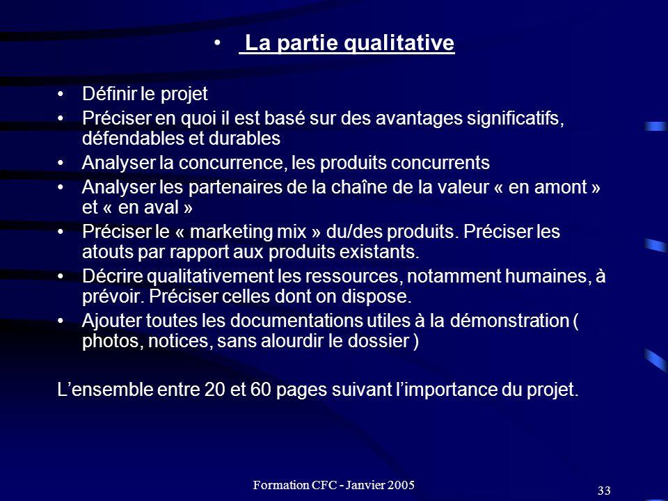 Formation CFC - Janvier 2005 33 La partie qualitative Définir le projet Préciser en quoi il est basé sur des avantages significatifs, défendables et d