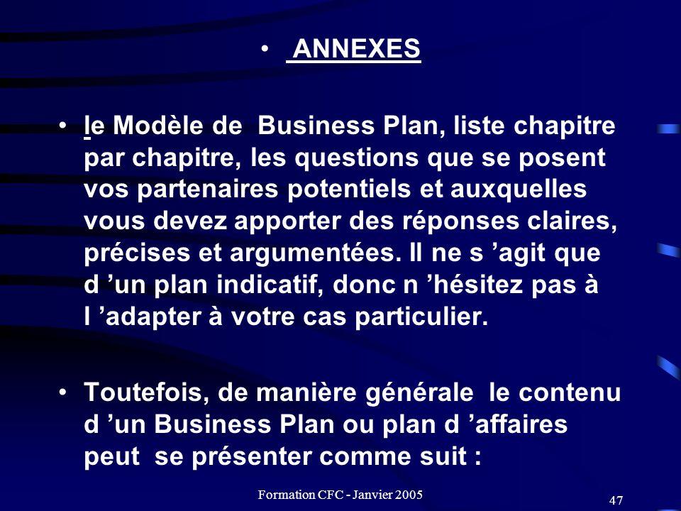 Formation CFC - Janvier 2005 47 ANNEXES le Modèle de Business Plan, liste chapitre par chapitre, les questions que se posent vos partenaires potentiel