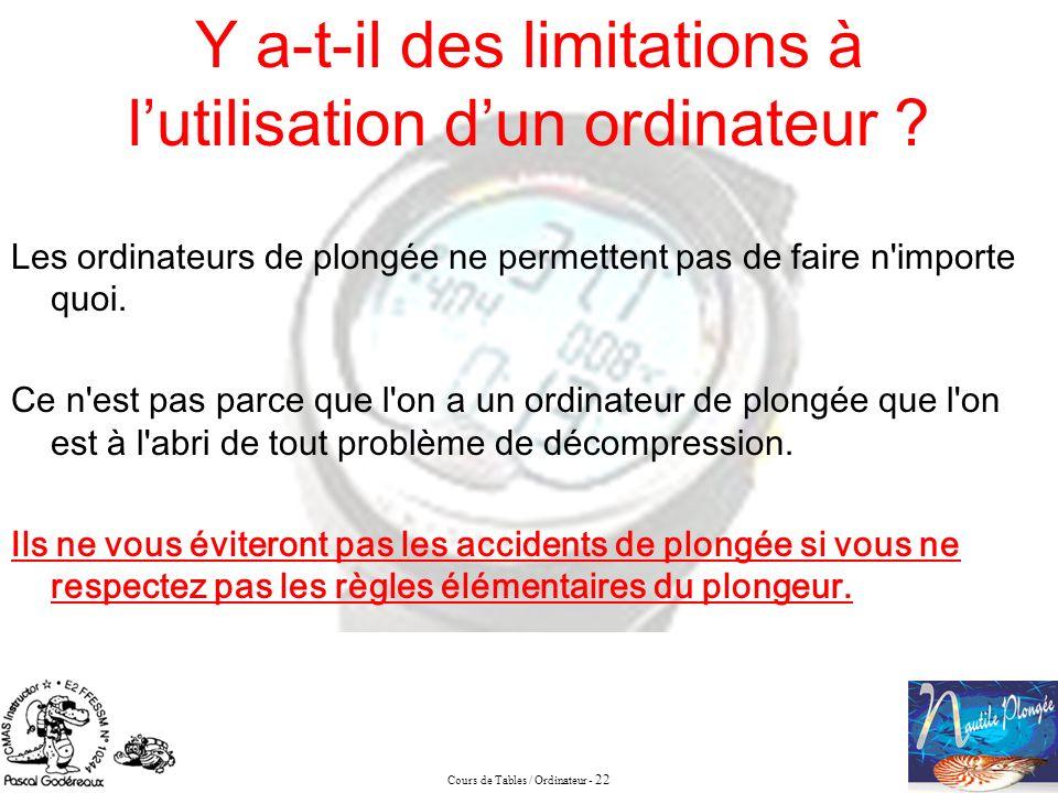 Cours de Tables / Ordinateur - 22 Y a-t-il des limitations à lutilisation dun ordinateur ? Les ordinateurs de plongée ne permettent pas de faire n'imp