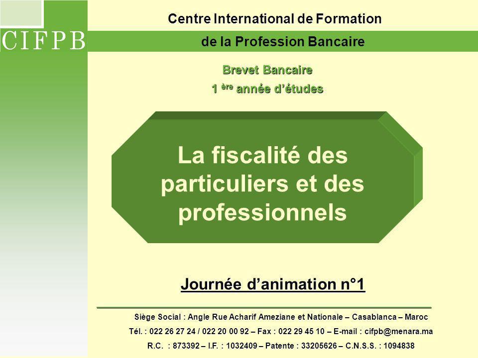 Journée d'animation n°11 Centre International de Formation de la Profession Bancaire Brevet Bancaire 1 ère année détudes La fiscalité des particuliers