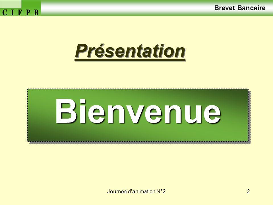 Journée d'animation N°22 Présentation Brevet BancaireBienvenue Bienvenue
