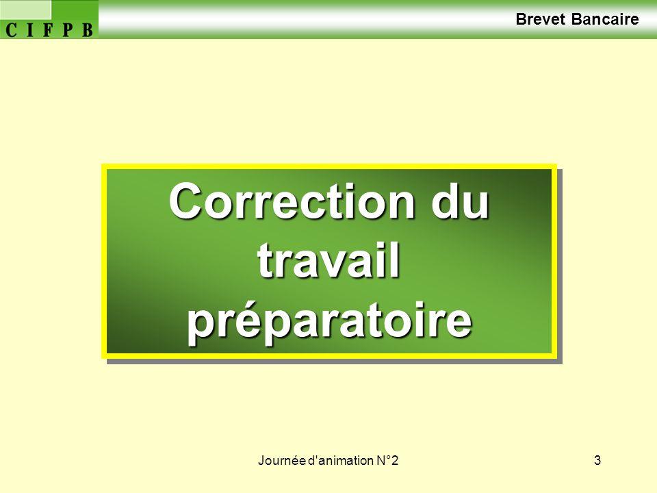 Journée d'animation N°23 Brevet Bancaire Correction du travail préparatoire Correction du travail préparatoire