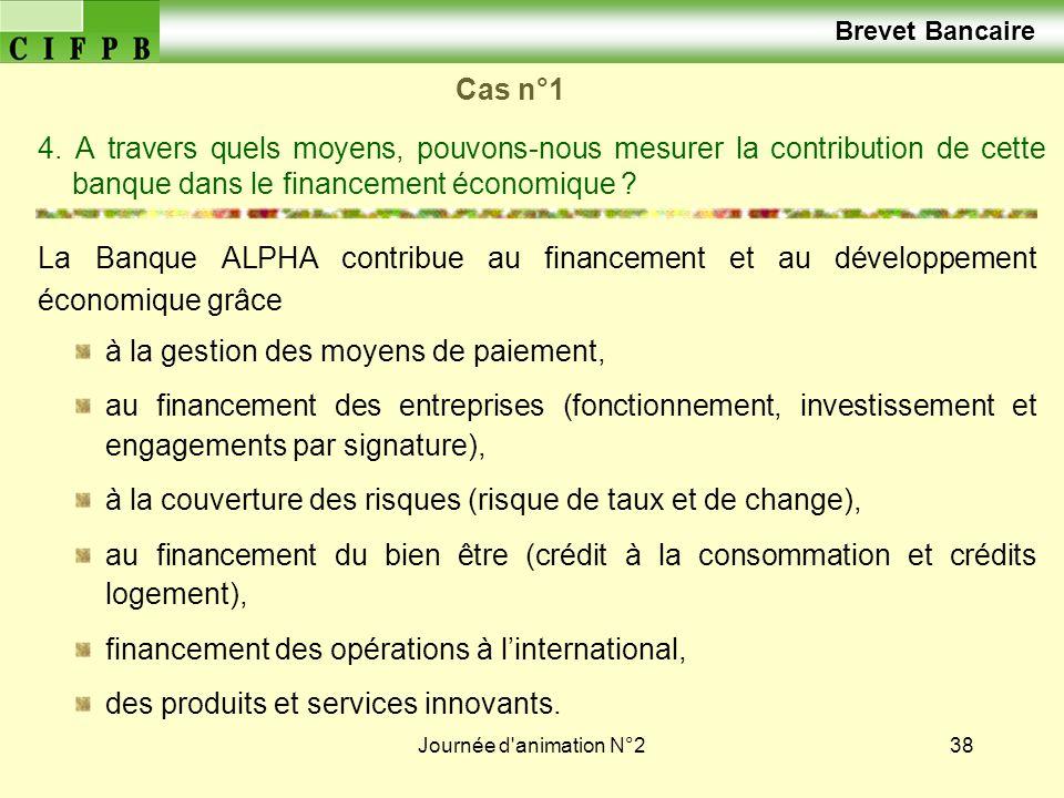 Journée d'animation N°238 Cas n°1 4. A travers quels moyens, pouvons-nous mesurer la contribution de cette banque dans le financement économique ? La