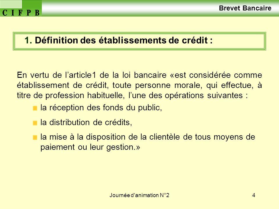 Journée d'animation N°24 En vertu de larticle1 de la loi bancaire «est considérée comme établissement de crédit, toute personne morale, qui effectue,