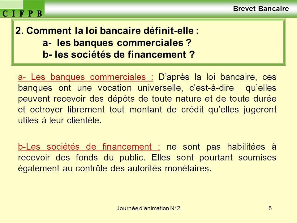 Journée d'animation N°25 2. Comment la loi bancaire définit-elle : a- les banques commerciales ? b- les sociétés de financement ? a- Les banques comme