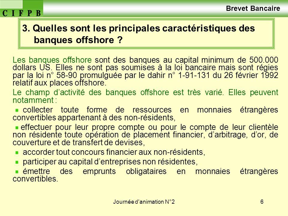 Journée d'animation N°26 3. Quelles sont les principales caractéristiques des banques offshore ? Les banques offshore sont des banques au capital mini