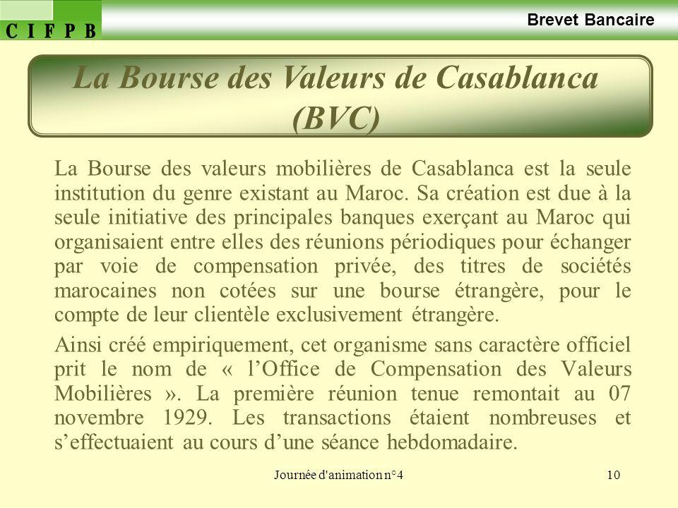 Journée d'animation n°410 Brevet Bancaire La Bourse des valeurs mobilières de Casablanca est la seule institution du genre existant au Maroc. Sa créat