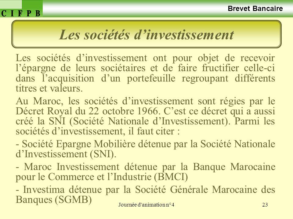 Journée d'animation n°423 Brevet Bancaire Les sociétés dinvestissement Les sociétés dinvestissement ont pour objet de recevoir lépargne de leurs socié