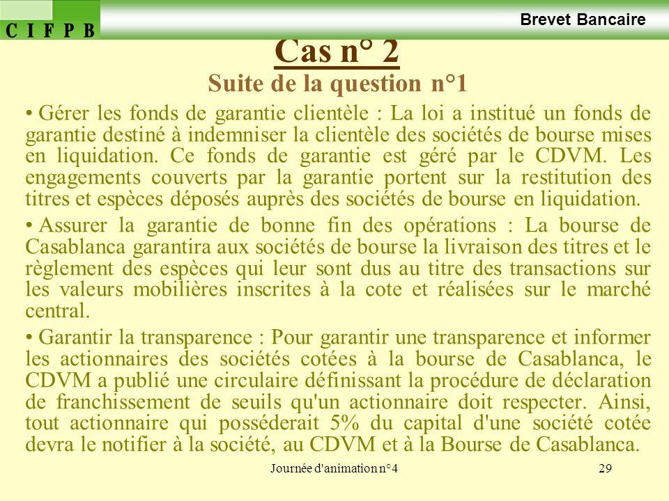 Journée d'animation n°429 Cas n° 2 Brevet Bancaire Suite de la question n°1 Gérer les fonds de garantie clientèle : La loi a institué un fonds de gara