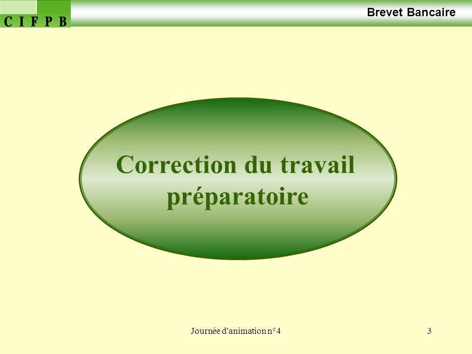 Journée d'animation n°43 Brevet Bancaire Correction du travail préparatoire