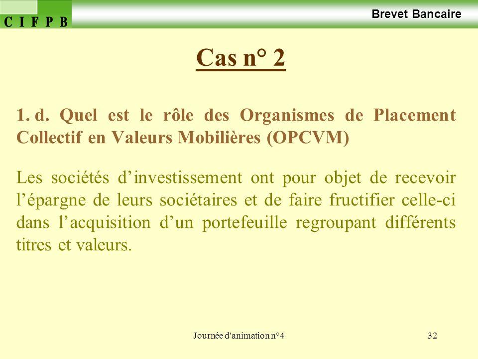 Journée d'animation n°432 Cas n° 2 Brevet Bancaire 1. d. Quel est le rôle des Organismes de Placement Collectif en Valeurs Mobilières (OPCVM) Les soci