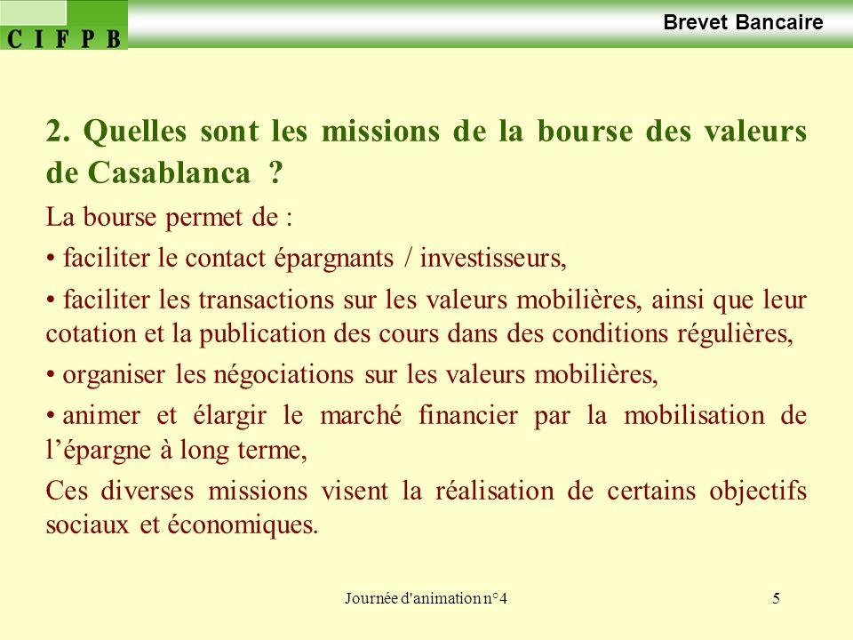 Journée d'animation n°45 Brevet Bancaire 2. Quelles sont les missions de la bourse des valeurs de Casablanca ? La bourse permet de : faciliter le cont
