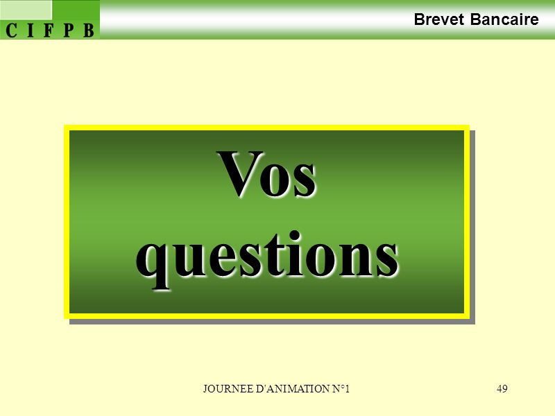 JOURNEE D ANIMATION N°149 Brevet BancaireVosquestionsVosquestions