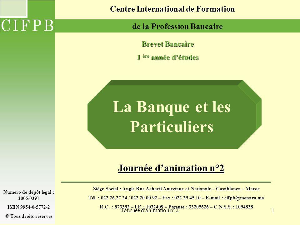 Journée d'animation n°21 La Banque et les Particuliers Centre International de Formation de la Profession Bancaire Brevet Bancaire 1 ère année détudes