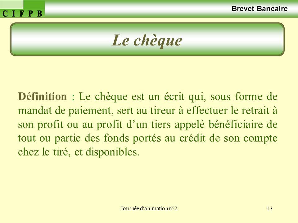 Journée d'animation n°213 Brevet Bancaire Le chèque Définition : Le chèque est un écrit qui, sous forme de mandat de paiement, sert au tireur à effect