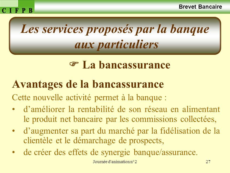 Journée d'animation n°227 Brevet Bancaire La bancassurance Avantages de la bancassurance Cette nouvelle activité permet à la banque : daméliorer la re