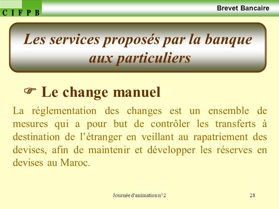Journée d'animation n°228 Brevet Bancaire Le change manuel La réglementation des changes est un ensemble de mesures qui a pour but de contrôler les tr