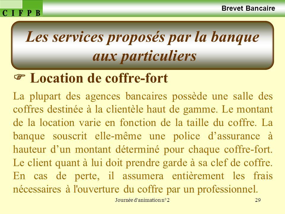 Journée d'animation n°229 Brevet Bancaire Location de coffre-fort La plupart des agences bancaires possède une salle des coffres destinée à la clientè