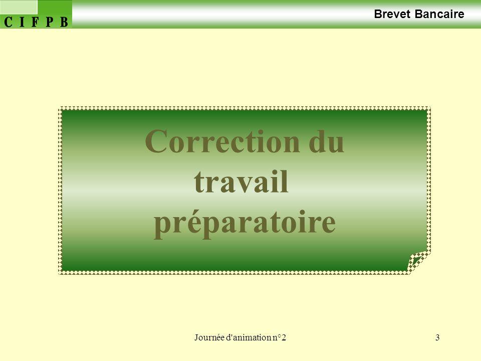 Journée d'animation n°23 Brevet Bancaire Correction du travail préparatoire