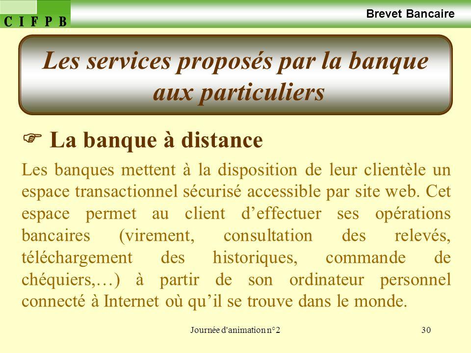 Journée d'animation n°230 Brevet Bancaire La banque à distance Les banques mettent à la disposition de leur clientèle un espace transactionnel sécuris