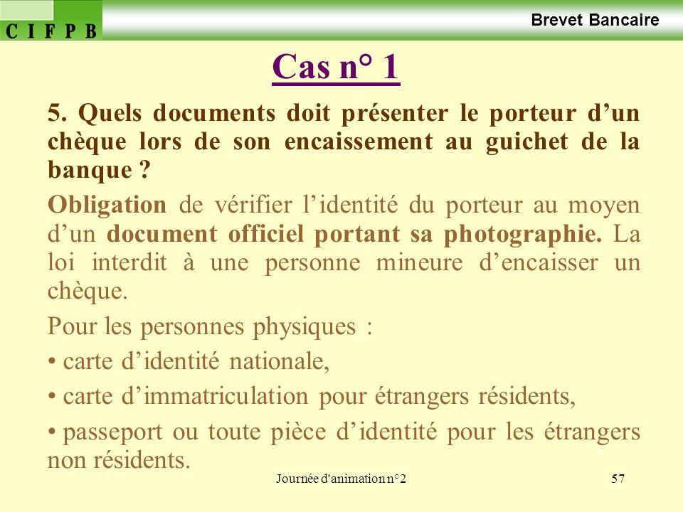 Journée d'animation n°257 Cas n° 1 Brevet Bancaire 5. Quels documents doit présenter le porteur dun chèque lors de son encaissement au guichet de la b